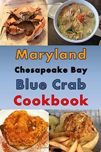 Maryland Chesapeake Blue Crab Cookbook: Maryland Crab Cake, Maryland Crab Soup, Crab Pretzel and Other Crab Recipes (Maryland Cooking)