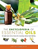The Encyclopedia of Essential Oils: The Complete Guide to the Use of Aromatic Oils In Aromatherapy,...