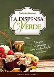 La dispensa verde: Idee green per conservare frutta e verdura fresche tutto l'anno (Italia...
