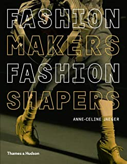 Fashion Makers, Fashion Shapers: The Essential Guide to Fashion by Those in the Know