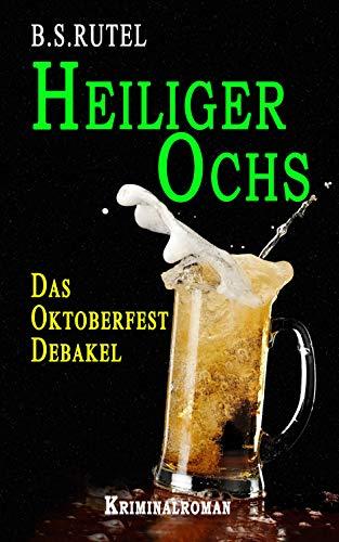 Heiliger Ochs: Das Oktoberfest-Debakel (Amadeus von Waldenbruck 1)