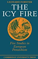 The Icy Fire: Five Studies in European Petrarchism by Leonard Forster(1979-02-28)