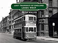 Lost Tramways: Leeds West (Lost Tramways of England)