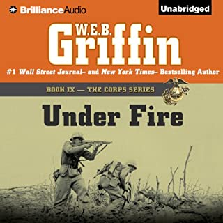 Under Fire     The Corps Series, 9              By:                                                                                                                                 W. E. B. Griffin                               Narrated by:                                                                                                                                 Dick Hill                      Length: 24 hrs and 48 mins     841 ratings     Overall 4.7