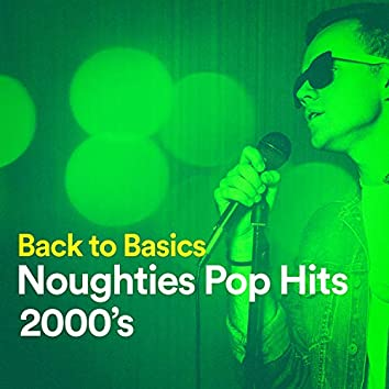 Back to Basics Noughties Pop Hits (2000's)