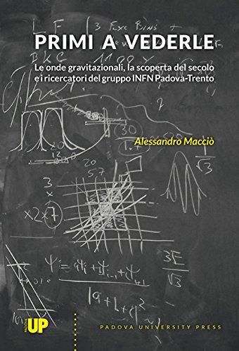 Primi a vederle. Le onde gravitazionali, la scoperta del secolo e i ricercatori del gruppo INFN Padova-Trento