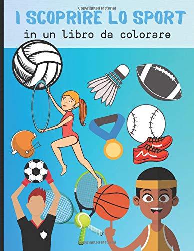 I scoprire lo sport in un libro da colorare: Libro da disegno per bambini sul tema dello sport - scoprire colorando senza traboccare le diverse ... e ragazze di circa 50 immagini da colorare