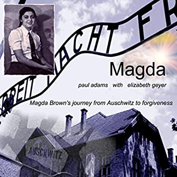 Magda (Magda Brown's Journey from Auschwitz to Forgiveness) [feat. Elizabeth Geyer]