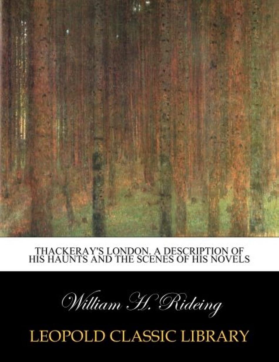 セーブノベルティニコチンThackeray's London. A description of his haunts and the scenes of his novels
