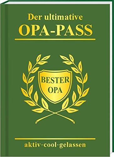 AV Andrea Verlag Der ultimative Opa Pass Willkommen im Ruhestand Rente Pensionär Kräuterlikör Unruhestand … (Der ultimative Opa Pass 10316)