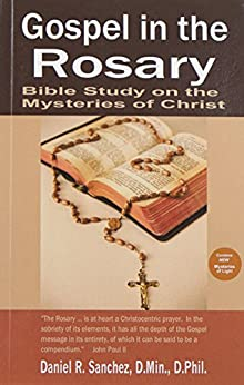 Gospel in the Rosary: Bible Study on the Mysteries of Christ by [Daniel R. Sanchez]