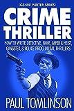 Crime Thriller: How to Write Detective, Noir, Caper & Heist, Gangster, & Police Procedural Thrillers (Genre Writer)
