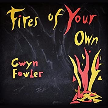 Fires of Your Own