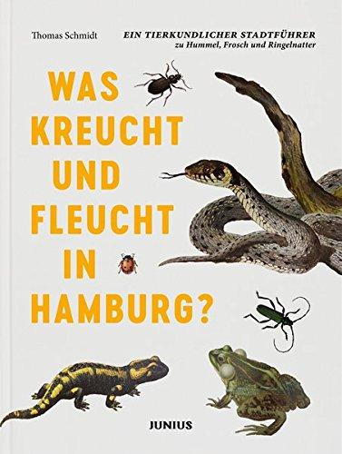 Was kreucht und fleucht in Hamburg?: Ein tierkundlicher Stadtführer zu Hummel, Frosch und Ringelnatter