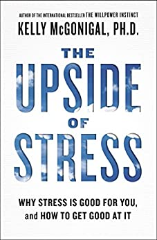 The Upside of Stress: Why Stress Is Good for You, and How to Get Good at It by [Kelly McGonigal]