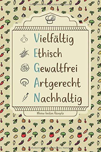 MEINE BESTEN VEGANEN REZEPTE: Schönes Rezeptbuch für Veganer mit schön gestalteten Vorlagen zu Zutaten, Kochdauer, Zubereitung, Schwierigkeit und Notizen für eine vollwertige Ernährung
