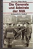 Die Generale und Admirale der NVA. Ein biographisches Handbuch