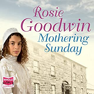 Mothering Sunday                   By:                                                                                                                                 Rosie Goodwin                               Narrated by:                                                                                                                                 Charlie Sanderson                      Length: 14 hrs and 54 mins     103 ratings     Overall 4.7