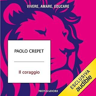 Il coraggio     Vivere, amare, educare              Di:                                                                                                                                 Paolo Crepet                               Letto da:                                                                                                                                 Alberto Bergamini                      Durata:  5 ore e 21 min     65 recensioni     Totali 4,5