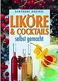 Liköre & Cocktails selbst gemacht