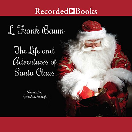 The Life and Adventures of Santa Claus                   De :                                                                                                                                 L. Frank Baum                               Lu par :                                                                                                                                 John McDonough                      Durée : 4 h et 3 min     Pas de notations     Global 0,0