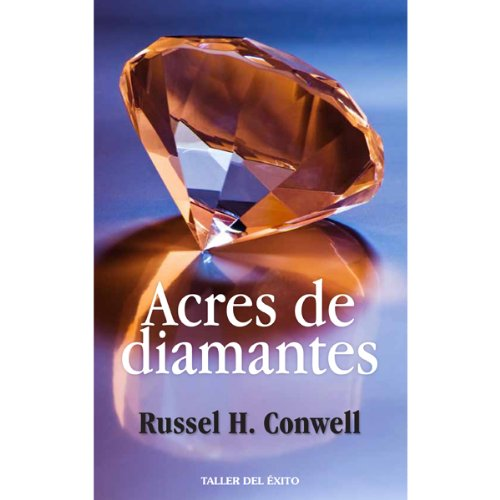Acres de Diamantes [Acres of Diamonds]                   By:                                                                                                                                 Russel H. Conwell                               Narrated by:                                                                                                                                 Raul Ortiz                      Length: 1 hr and 34 mins     16 ratings     Overall 4.7