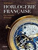 Horlogerie française: Les artisans du temps