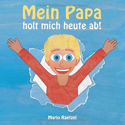 Mein Papa holt mich heute ab!: Bilderbuch mit Reimen für Kinder von 2 bis 4 Jahren