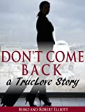 Don't Come Back! A True Love Story. (English Edition)