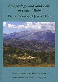 Archaeology and Landscape in Central Italy: Papers in memory of John A Lloyd (Oxford University School of Archaeology Monograph)