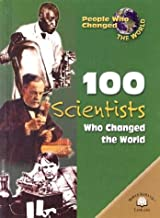 100 Scientists Who Changed the World (People Who Changed the World)