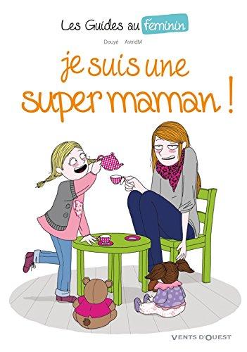 Les Guide au féminin, n° 3 : Je suis une super maman