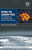 Paying the Carbon Price: The Subsidisation of Heavy Polluters Under Emissions Trading Schemes (New Horizons in Environmental and Energy Law)
