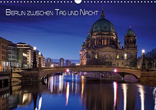 Berlin zwischen Tag und Nacht (Wandkalender 2019 DIN A3 quer): Aufnahmen von Berlin in den Abendstunden zwischen Tag und Nacht (Monatskalender, 14 Seiten ) (CALVENDO Orte)