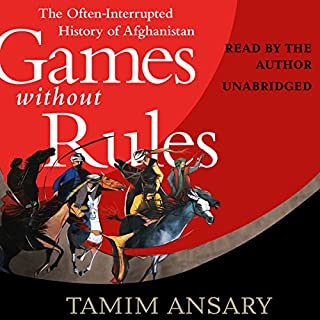 Games Without Rules     The Often-Interrupted History of Afghanistan              Written by:                                                                                                                                 Tamim Ansary                               Narrated by:                                                                                                                                 Tamim Ansary                      Length: 14 hrs and 40 mins     2 ratings     Overall 5.0