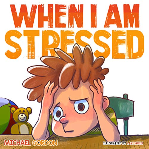 When I Am Stressed: (Childrens Books About Emotions and Feelings, kids picture books, ages 3-5, story) (Self-Regulation Skills Book 12) (English Edition)