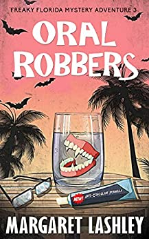 Oral Robbers (Freaky Florida Mystery Adventures Book 3) by [Margaret Lashley]