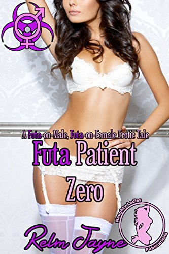 Futa Patient Zero: A Futa-on-Male, Futa-on-Female Erotic Tale (The Futa Virus Book 1)