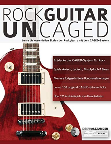 Rock Guitar UN-CAGED: Lerne die essentiellen Skalen der Rockgitarre mit dem CAGED-System (Rockgitarre lernen, Band 2)