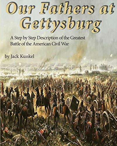 Our Fathers at Gettysburg: A Step by Step Description of the Greatest Battle of the American Civil War
