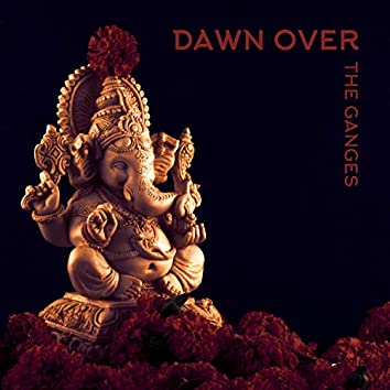 Dawn Over the Ganges - Collection of New Age Spiritual Music Inspired by India, Thanks to Which Your Meditation Will be Even Deeper and Bring More Peace