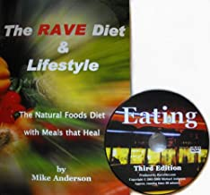 The RAVE Diet & Lifestyle - combined w/ EATING - DVD - The Natural Foods Diet with Meals that Heal - 3rd Edition Book & DVD
