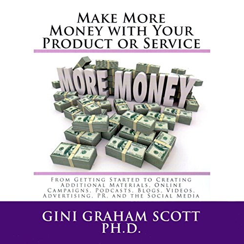 Make More Money with Your Product or Service, Part III     Blogging, Podcasts, Audio Books, and Videos              By:                                                                                                                                 Gini Graham Scott PhD                               Narrated by:                                                                                                                                 Howard Dwayne Colclough                      Length: 2 hrs and 57 mins     1 rating     Overall 3.0