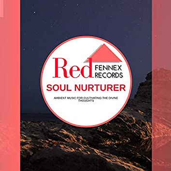 Soul Nurturer - Ambient Music For Cultivating The Divine Thoughts