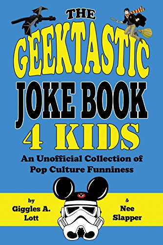 The Geektastic Joke Book 4 Kids: An Unofficial Collection of Pop Culture Funniness by [Giggles A. Lott and Nee Slapper]
