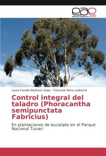 Control integral del taladro (Phoracantha semipunctata Fabricius): En plantaciones de eucalipto en el Parque Nacional Tunari