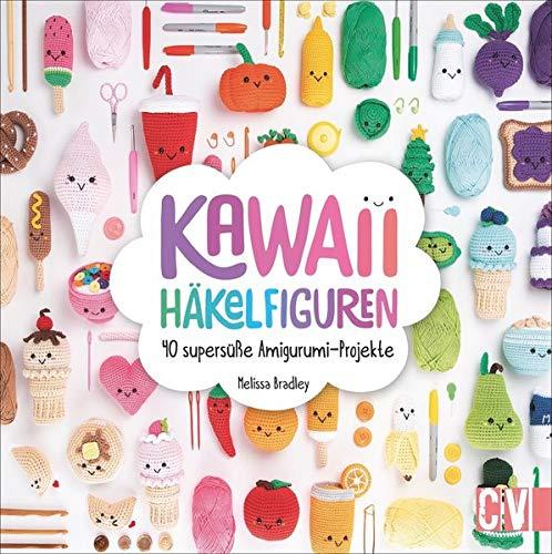 Kawaii Häkelfiguren: 40 supersüße Amigurumi-Projekte
