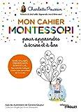 Mon cahier Montessori pour apprendre à écrire et à lire - Sons, syllabes, premiers mots écrits et lus... Des activités ludiques à faire avec son enfant de 3 à 6 ans