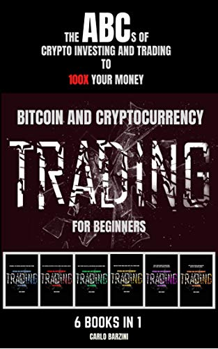 Bitcoin And Cryptocurrency Trading For Beginners: The ABC's of Crypto Investing and Trading to 100x your Money | 6 Books in 1 (English Edition)