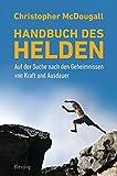 Handbuch des Helden: Auf der Suche nach den Geheimnissen von Kraft und Ausdauer - Christopher McDougall